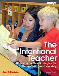 The Intentional Teacher: Choosing the Best Strategies for Young Children's Learning (Rev. ed.) - How do preschoolers learn and develop? What are the best ways to support learning in the early years? This revised edition of this book guides teachers to balance both child-guided and adult-guided learning experiences that respond to children's interests and focus on what they need to learn to be successful in school and life.