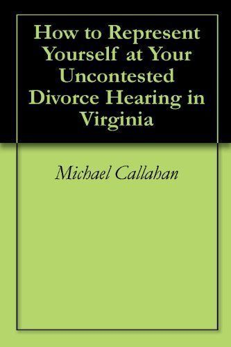 1882 best all about divorce images on pinterest 40th anniversary how to represent yourself at your uncontested divorce hearing in virginia by michael callahan 191 solutioingenieria Images