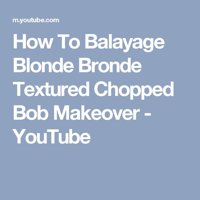 How To Balayage Blonde Bronde Textured Chopped Bob Makeover - YouTube