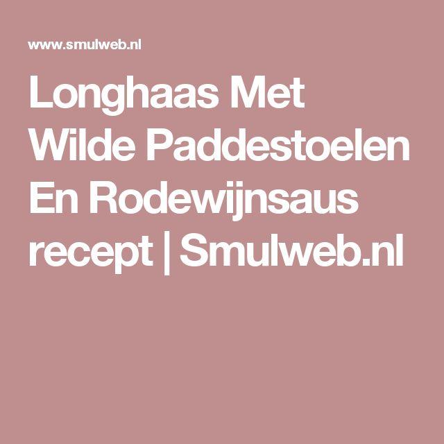 Longhaas Met Wilde Paddestoelen En Rodewijnsaus recept | Smulweb.nl