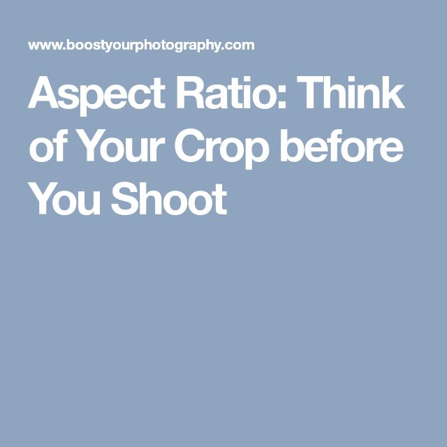 Aspect Ratio: Think of Your Crop before You Shoot
