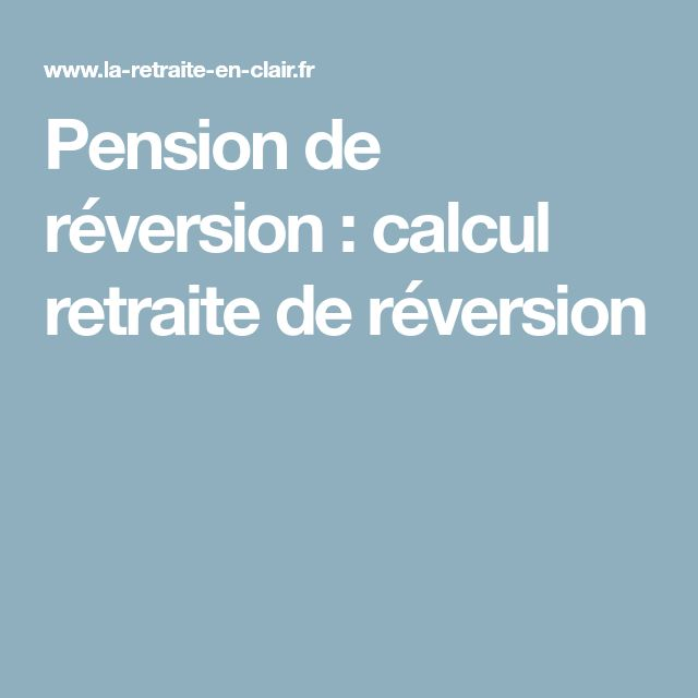 Pension de réversion : calcul retraite de réversion