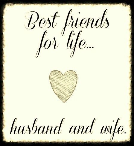 Best friends for life... husband and wife