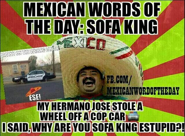 99 Best Images About Jokes On Mexican Moms My Mom And. I Am Sofa King ...
