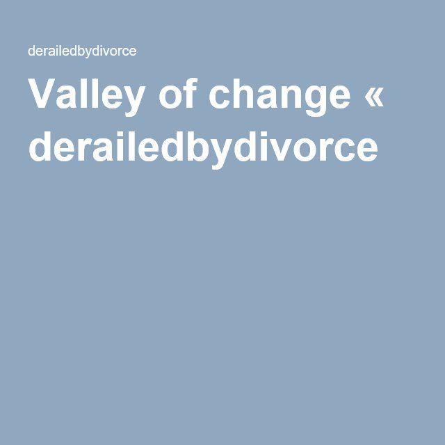 Valley of change « derailedbydivorce