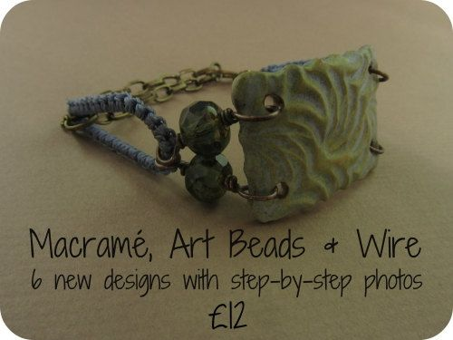 Macramé, Art Beads and Wire ebook - 6 jewellery projects for earrings, bracelets and necklaces. £12.00, via Etsy.