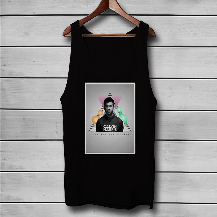 Calvin Harris Ready For The Weekend Custom Tank Top T-Shirt Men and Woman