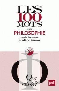 Frédéric Worms - Les 100 mots de la philosophie/ http://hip.univ-orleans.fr/ipac20/ipac.jsp?session=DF60621479464.244&profile=scd&source=~!la_source&view=subscriptionsummary&uri=full=3100001~!583209~!0&ri=25&aspect=subtab48&menu=search&ipp=25&spp=20&staffonly=&term=Les+100+mots+de+la+philosophie&index=.GK&uindex=&aspect=subtab48&menu=search&ri=25
