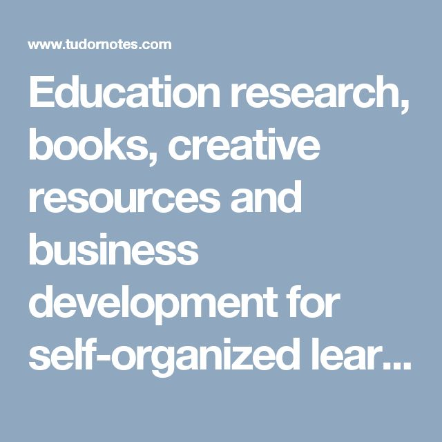 Education research, books, creative resources and business development for self-organized learners. - #tudornotes