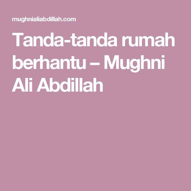 Tanda-tanda rumah berhantu – Mughni Ali Abdillah