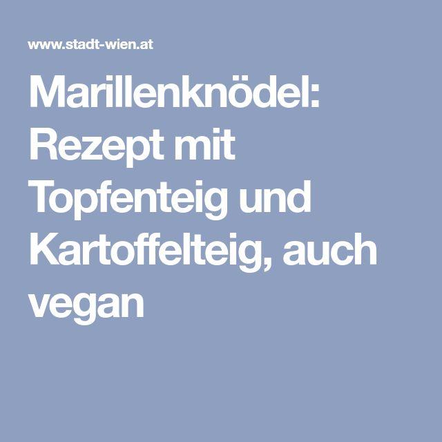 Marillenknödel: Rezept mit Topfenteig und Kartoffelteig, auch vegan