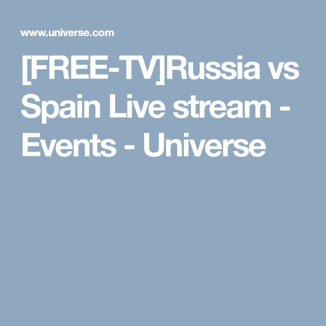 [FREE-TV]Russia vs Spain Live stream - Events - Universe