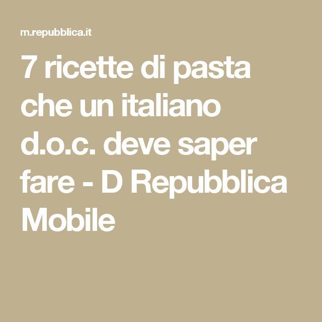 7 ricette di pasta che un italiano d.o.c. deve saper fare  - D Repubblica Mobile