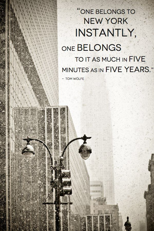 One belongs to New York instantly, one belongs to it as much in five minutes as in five years. ~Tom Wolfe.