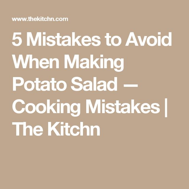5 Mistakes to Avoid When Making Potato Salad — Cooking Mistakes | The Kitchn