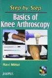 Step by Step Basics of Knee Arthroscopy with CD-ROM by Ravi Mittal Paper Back