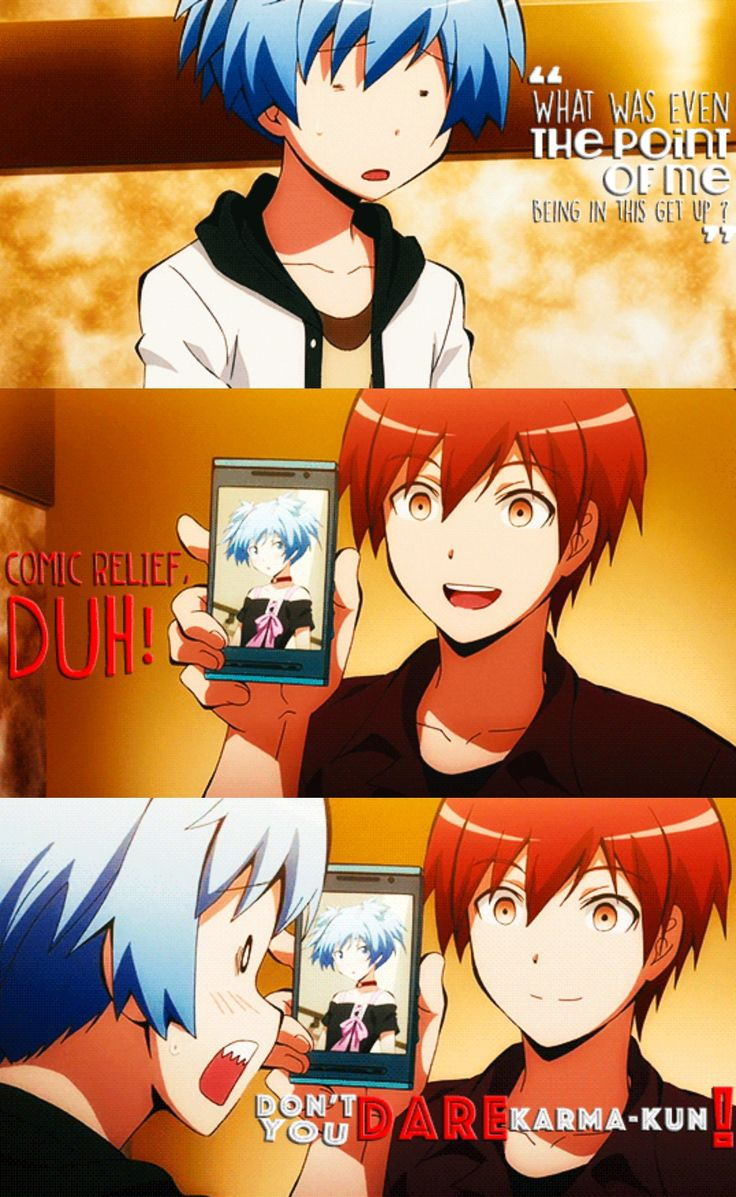 I WAS LOOKING FOR THIS. When the girls suggested they need a guy, Karma immediately looked at Nagisa because he can dress up as a girl, but he ended up not doing anything but seduce the same sex XD karma only wanted to see him dress up as a girl to take a picture of him and save it on his phone. Like, Karma, what are you going to do with that? Fantasize, hoping Nagisa was born a girl? - DA | Karma x Nagisa | KarNagi