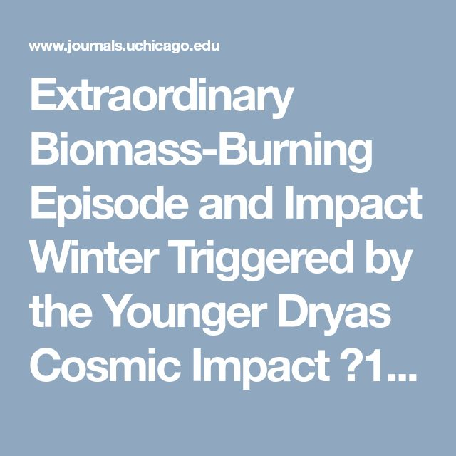 Extraordinary Biomass-Burning Episode and Impact Winter Triggered by the Younger Dryas Cosmic Impact ∼12,800 Years Ago. 1. Ice Cores and Glaciers | The Journal of Geology: Ahead of Print