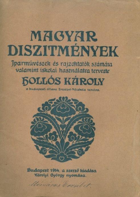 Hollós Károly  (tervezte és rajzolta) : Magyar díszítmények. 25, részben többszínű mintalap iparművészek, rajzoktatók, iparosok, műkedvelők és iskolák számára