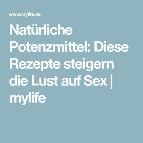 Natürliche Potenzmittel: Diese Rezepte steigern die Lust auf Sex | mylife