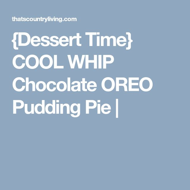 {Dessert Time} COOL WHIP Chocolate OREO Pudding Pie |