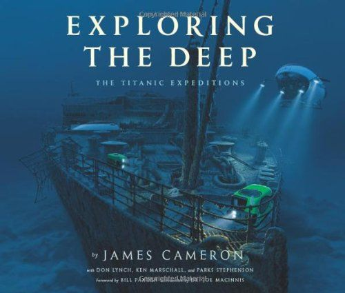 Exploring the Deep: The Titanic Expeditions: James Cameron, Don Lynch, Ken Marschall, Parks Stephenson: 9781608871223: Amazon.com: Books