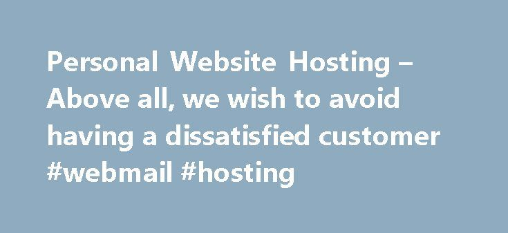 Personal Website Hosting – Above all, we wish to avoid having a dissatisfied customer #webmail #hosting http://hosting.remmont.com/personal-website-hosting-above-all-we-wish-to-avoid-having-a-dissatisfied-customer-webmail-hosting/  #personal website hosting # 12 Mar 2016 Virgil Klein Within the selection of $100-$1500, when you qualify, you are able to obtain money anyplace through the supply of those loans. For paying the mortgage quantity acquired, you certainly can do... Read more