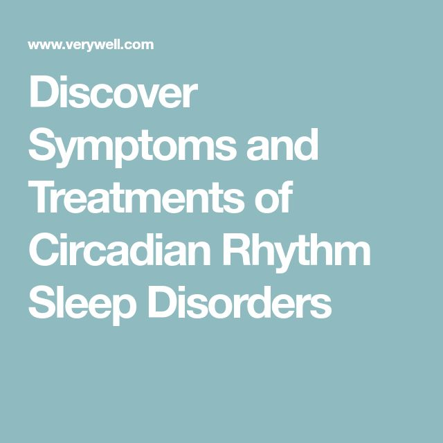 Discover Symptoms and Treatments of Circadian Rhythm Sleep Disorders