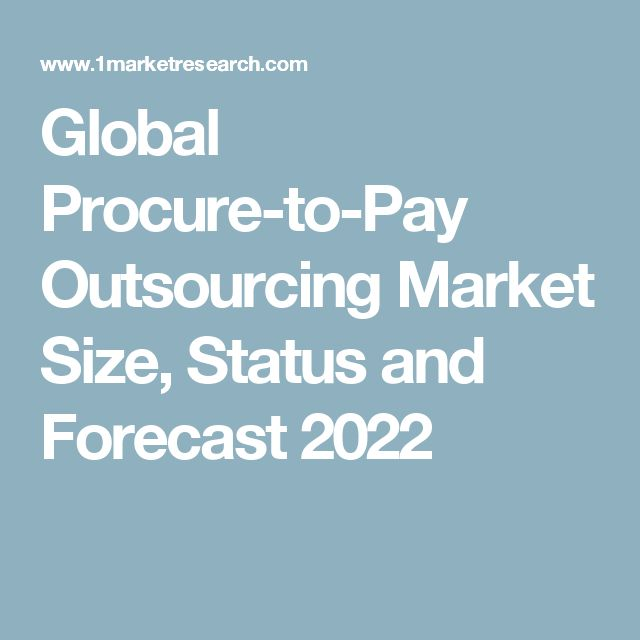 Global Procure-to-Pay Outsourcing Market Size, Status and Forecast 2022
