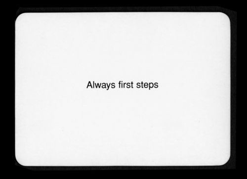 """Always first steps""  Oblique Strategies - Brian Eno and Peter Schmidt"