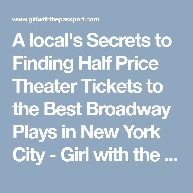 A local's Secrets to Finding Half Price Theater Tickets to the Best Broadway Plays in New York City - Girl with the Passport