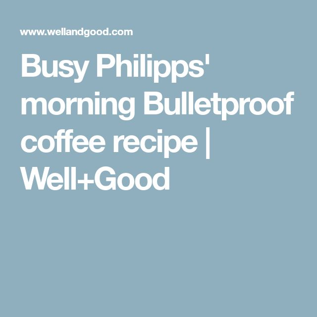 Busy Philipps' morning Bulletproof coffee recipe   Well+Good