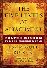 "Don Miguel Ruiz Jr.'s new book ""The Five Level's of Attachment"" - Read our review!"