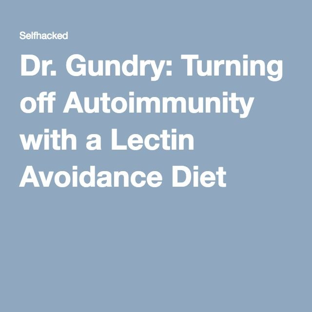 Dr. Gundry: Turning off Autoimmunity with a Lectin Avoidance Diet
