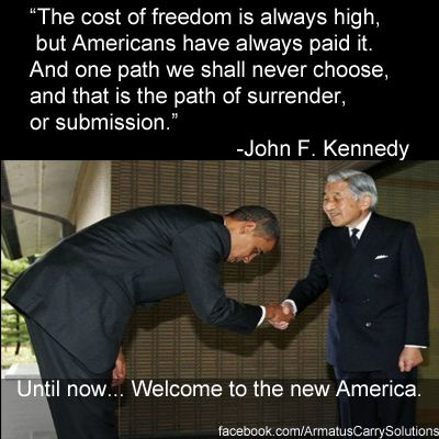 John F.Kemnedy...never surrender nor submission....Barack Hussain Obama apology tour: surrender and submission..