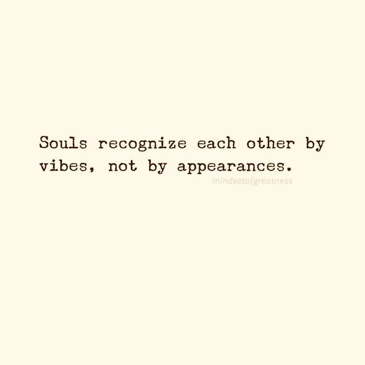 Souls recognize each other by vibes, not by appearances