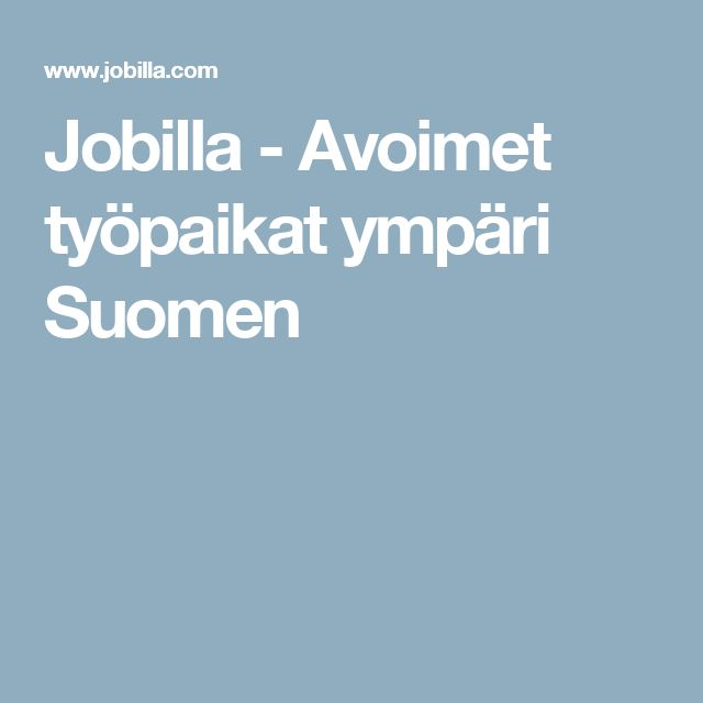 Jobilla - Avoimet työpaikat ympäri Suomen