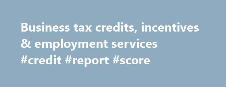Business tax credits, incentives & employment services #credit #report #score http://credit.remmont.com/business-tax-credits-incentives-employment-services-credit-report-score/  #credits cards # Tax Credits and Incentives Can Help Lower Your Effective Tax Rate The ADP SmartCompliance SM Tax Credits Read More...The post Business tax credits, incentives & employment services #credit #report #score appeared first on Credit.