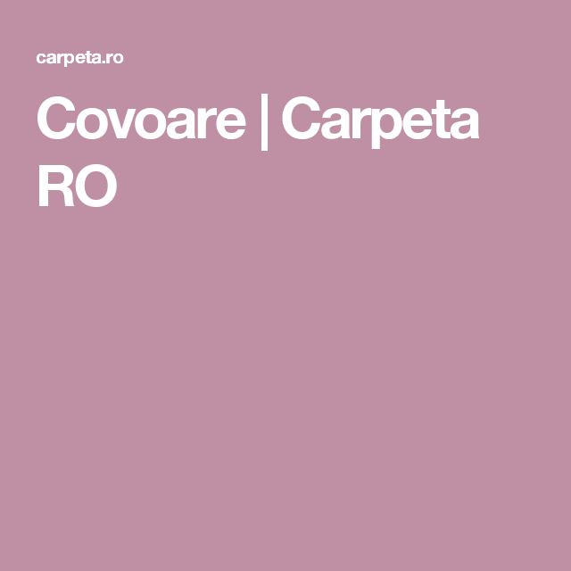 Covoare | Carpeta RO
