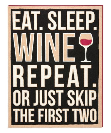 Look what I found on #zulily! 'Eat. Sleep. Wine. Repeat' Box Sign #zulilyfinds