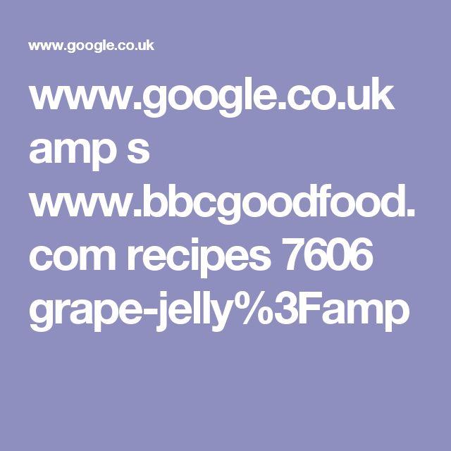 www.google.co.uk amp s www.bbcgoodfood.com recipes 7606 grape-jelly%3Famp