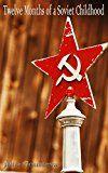 Free Kindle Book -   Twelve Months of a Soviet Childhood:Short Stories