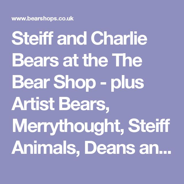 Steiff and Charlie Bears at the The Bear Shop - plus Artist Bears, Merrythought, Steiff Animals, Deans and more ... all online