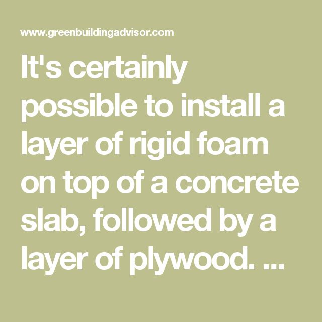 "It's certainly possible to install a layer of rigid foam on top of a concrete slab, followed by a layer of plywood. People do it all the time when they remodel their basement. However, most people wouldn't call this solution ""simple and cheap"" -- two adjectives you mentioned. If you decide to go this route, pay attention to the continuity of your thermal insulation at the perimeter of your house, where the floor foam meets the walls. Otherwise you'll end up with thermal bridging at this…"