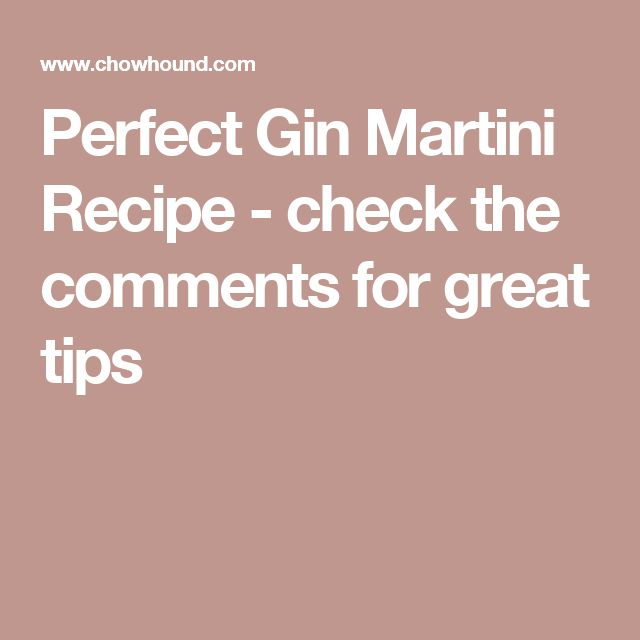 Perfect Gin Martini Recipe - check the comments for great tips
