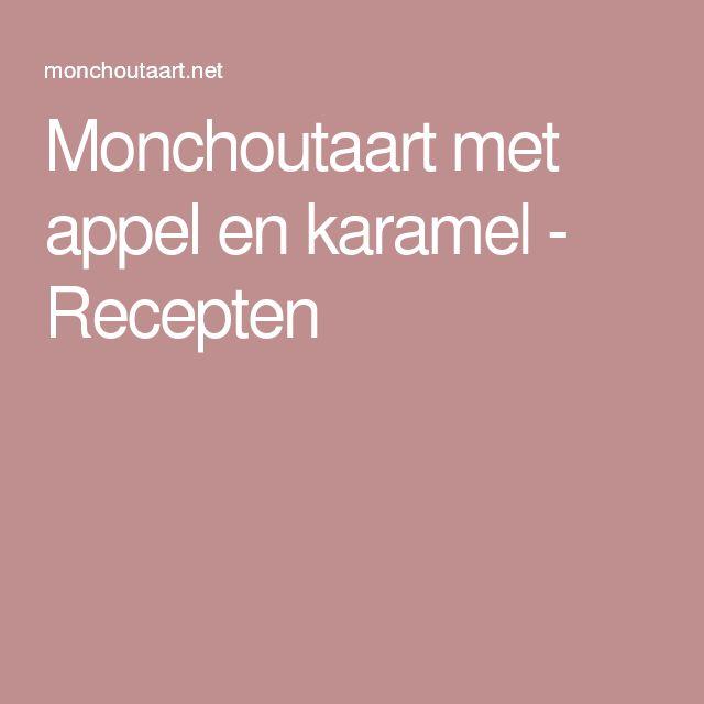 Monchoutaart met appel en karamel - Recepten