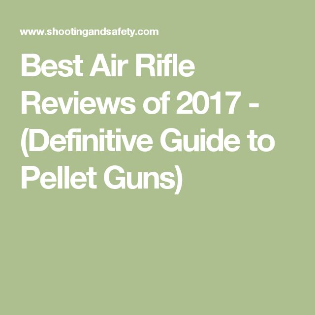 Best Air Rifle Reviews of 2017 - (Definitive Guide to Pellet Guns)