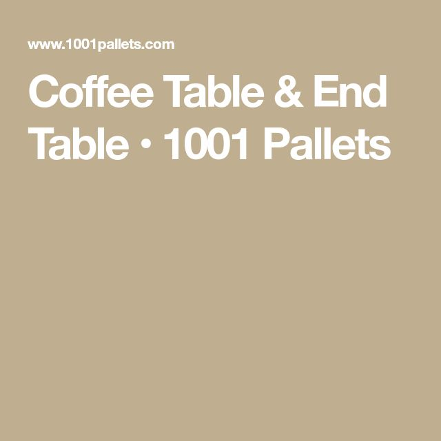 Coffee Table & End Table • 1001 Pallets