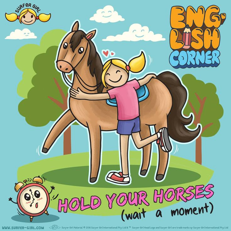 Yippikayeah! Tomorrow is weekend! Wohoo! But hold your horses, before that let's learn this English idiom ;) Can you make another sentence with it? ^^ Love, Summer <3  #surfergirl #englishidiom #englishcorner