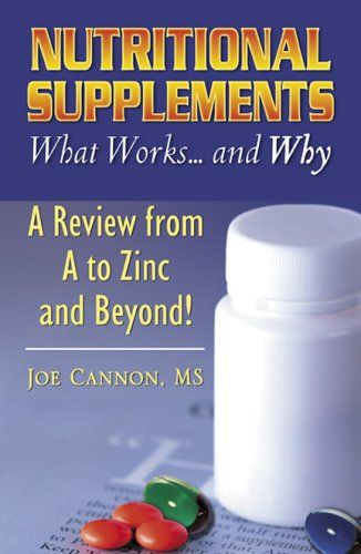 Nutritional Supplements: What Works and Why--A Review from A to Z by Joseph P. Cannon,http://www.amazon.com/dp/0741430975/ref=cm_sw_r_pi_dp_BLQ8sb1GXPXJ2TQV